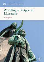 Worlding a Peripheral Literature PDF