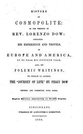 "History of Cosmopolite: Or, The Writings of Rev. Lorenzo Dow : Containing His Experience and Travels, in Europe and America, Up to Near His Fiftieth Year, Also His Polemic Writings, to which is Added the ""Journey of Life,"" by Peggy Dow"