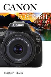 Canon Eos Rebel Sl1/100d: An Easy Guide to the Best Features