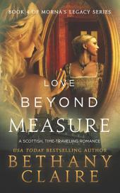 Love Beyond Measure (A Scottish Time Travel Romance): Book 4 of Morna's Legacy Series