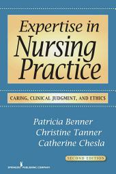 Expertise in Nursing Practice, Second Edition: Caring, Clinical Judgment, and Ethics, Edition 2