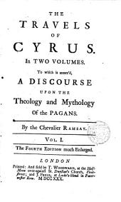 The travels of Cyrus in two volumes: To which is annexéd, a discourse upon the Theology and Mythology of the Pagans
