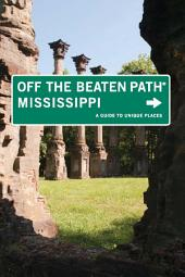 Mississippi Off the Beaten Path®: A Guide to Unique Places, Edition 7