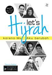 Let's Hijrah: karena-Mu Aku berubah