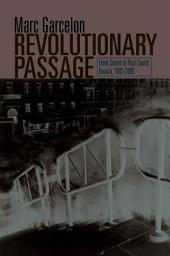 Revolutionary Passage: From Soviet to Post-Soviet Russia, 1985-2000