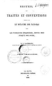 Recueil des traités et conventions conclus par le royaume des Pays-Bas avec les puissances étrangères, depuis 1813 jusqu'à nos jours: Volume1