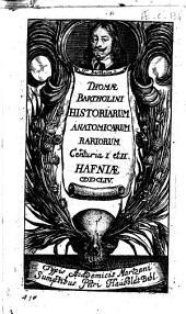 Thomae Bartholini Historiarum anatomicarum rariorum centuria 1 [-6!: Centuria 1 et 2, Volume 1