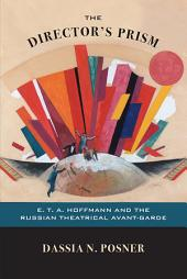 The Director's Prism: E. T. A. Hoffmann and the Russian Theatrical Avant-Garde
