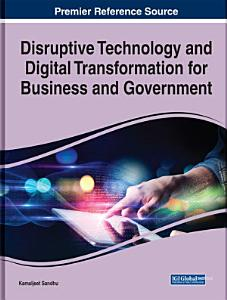 Disruptive Technology and Digital Transformation for Business and Government PDF