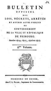 BULLETIN OFFICIEL DES LOIS, DÉCRETS, ARRÊTÉS ET AUTRES ACTES PUBLICS DU GRAND CONSEIL ET DU CONSEIL D'ETAT DU CANTON DE FRIBOURG.: Volume8