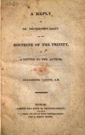 A Reply to Dr. Drummond's Essay on the Doctrine of the Trinity: In a Letter to the Author