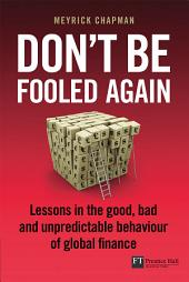 Don't be Fooled Again: Lessons in the good, bad and unpredictable behaviour of global finance