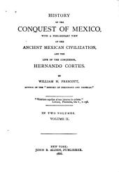History of the Conquest of Mexico: With a Preliminary View of the Ancient Mexican Civilization, and the Life of the Conqueror, Hernando Cortes, Volume 2