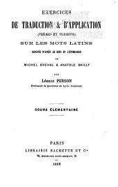 Exercices de traduction & d'application (thèmes et versions) sur les mots latins groupés d'après les sens et l'étymologie de Michel Bréhal & Anatole Bailly