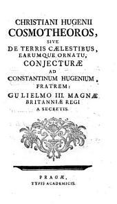 Christiani Hugenii Cosmotheoros, Sive De Terris Caelestibus, Earumque Ornatu, Conjecturae: Ad Constantinum Hugenium Fratrem : Gulielmo III. Magnae Britanniae Regi A Secretis