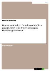 Gewalt an Schulen - Gewalt von Schülern gegen Lehrer - eine Untersuchung an Heidelberger Schulen