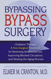 Bypassing Bypass Surgery: A Non-surgical Treatment for Reversing Arteriosclerosis, Improving Blocked Circulation, and Slowing the Aging Process