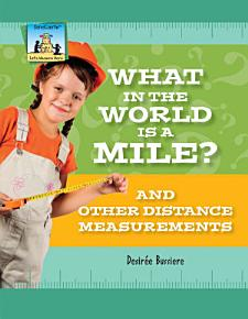 What in the World Is a Mile  And Other Distance Measurements PDF