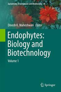 Endophytes  Biology and Biotechnology