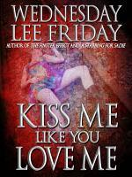 Kiss Me Like You Love Me