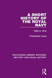 A Short History of the Royal Navy: 1805-1918