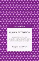 Human Extension  An Alternative to Evolutionism  Creationism and Intelligent Design PDF