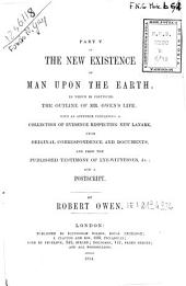 Part 5. of the New Existence of Man Upon the Earth in Winch is Continued the Outline of Mr. Owen's Life...[etc]