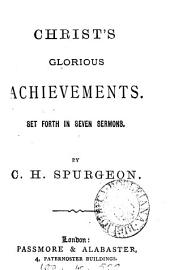 Christ's glorious achievements, set forth in 7 sermons