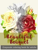 Beautiful Bouquet Grayscale Coloring Book for Adults