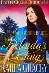 Mail Order Bride - Belinda's Destiny: Clean and Wholesome Historical Western Cowboy Inspirational Romance