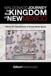 MALDONADO JOURNEY to the KINGDOM of NEW MEXICO: Volume IX - Descendants of Hernán Martín Baena