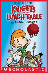 The Dodgeball Chronicles (Knights of the Lunch Table #1)