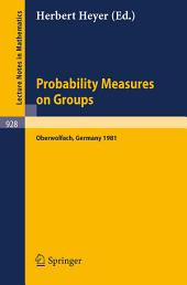 Probability Measures on Groups: Proceedings of the Sixth Conference Held at Oberwolfach, Germany, June 28-July 4, 1981