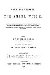 Mary Schweidler: the amber witch. The most interesting trial for withcraft everknown. Printed from an imperfect mansucript by her father, Abraham Schweidler, the pastor of Coserow, in the island of Usedom