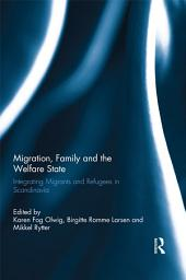 Migration, Family and the Welfare State: Integrating Migrants and Refugees in Scandinavia