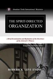 The Spirit-Directed Organization: An Examination and Refutation of the Doctrines of the Jehovah's Witness