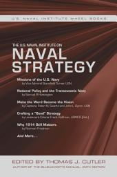 The U.S. Naval Institute on Naval Strategy: The U.S. Naval Institute Wheel Book Series