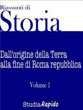Riassunti di Storia - Volume 1: Dall'origine della Terra alla fine di Roma Repubblica