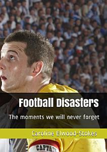 Football Disasters  The moments we will never forget PDF