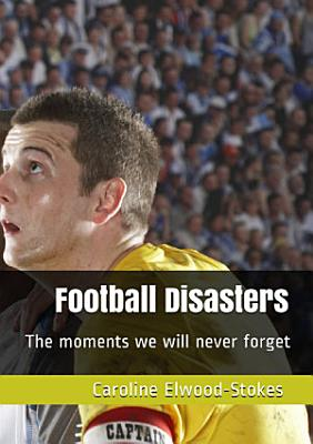 Football Disasters  The moments we will never forget