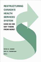Restructuring Canada's Health Systems: How Do We Get There From Here?: Proceedings of the Fourth Canadian Conference on Health Economics