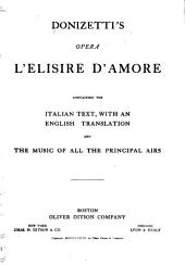 L'Elisire D'amore: Containing the Italian Text, with an English Translation and the Music of All the Principal Airs