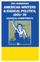 American Writers And Radical Politics 1900-39: Equivocal Commitments