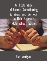 An Exploration of Factors Contributing to Stress and Burnout in Male Hispanic Middle School Teachers