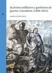Acciones militares y gestiones de guerra. Cantabria (1808-1814)