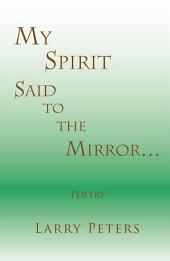 My Spirit, Said to the Mirror...
