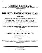 Andreas Roeschlaub ... ad disputationem publicam praeside ... Ignatio Doellinger ... pro summis in medicina, chirurgia et arte obstetricia honoribus rite obtinendis a ... Josepho Benedicto Hipp ... habendam ... invitat