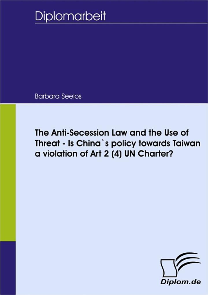The Anti-Secession Law and the Use of Threat - Is China`s policy towards Taiwan a violation of Art 2 (4) UN Charter?