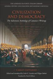 Civilization and Democracy: The Salvernini Anthology of Cattaneo's Writings