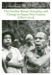 The Sambia: Ritual, Sexuality, and Change in Papua New Guinea: Edition 2
